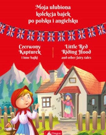 Dragon - Moja ulubiona kolekcja bajek po polsku i angielsku. Czerwony kapturek i inne bajki