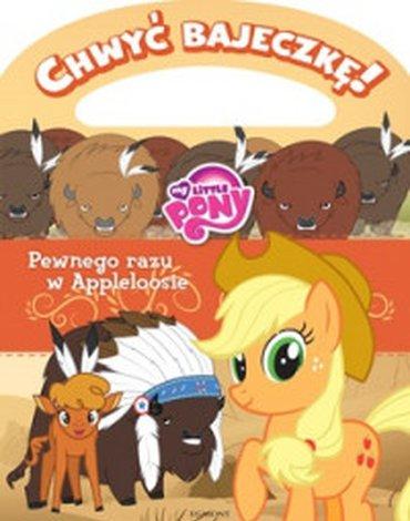 Egmont - Chwyć bajeczkę! My Little Pony. Pewnego razu w Appleloosie