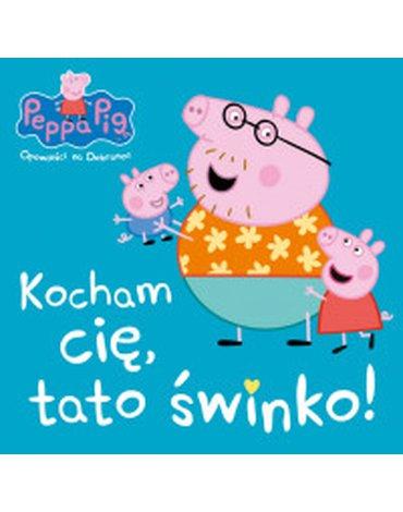 Media Service Zawada - Peppa Pig. Opowieści na Dobranoc. Kocham Cię, tato świnko!
