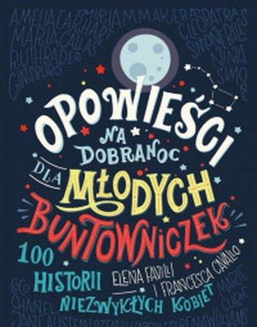Wydawnictwo Debit - Opowieści na dobranoc dla młodych buntowniczek. 100 historii niezwykłych kobiet