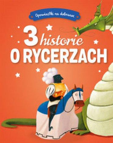 Olesiejuk Sp. z o.o. - Opowiastki na dobranoc. 3 historie o rycerzach
