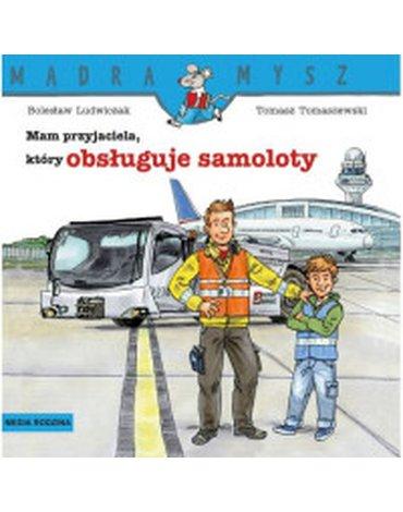 Media Rodzina - Mądra Mysz. Mam przyjaciela, który obsługuje samoloty