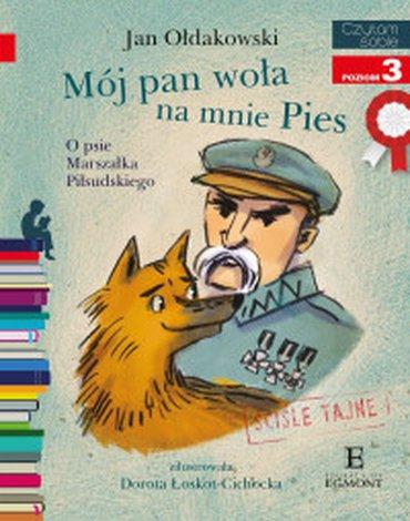 Egmont - Mój Pan woła na mnie Pies. O psie Marszałka Piłsudskiego. Czytam sobie z kotylionem. Poziom 3