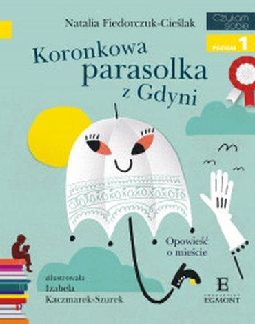 Egmont - Koronkowa parasolka z Gdyni. Opowieść o mieście. Czytam sobie z kotylionem. Poziom 1