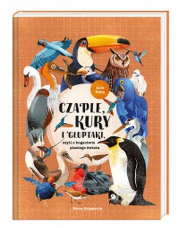 Nasza Księgarnia - Czaple, kury i głuptaki, czyli o bogactwie ptasiego świata