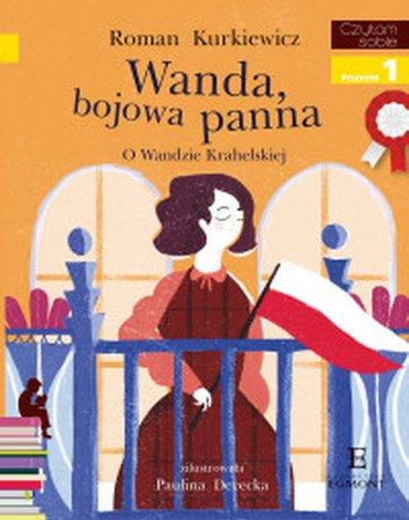 Egmont - Wanda, bojowa panna. O Wandzie Krahelskiej. Czytam sobie z kotylionem. Poziom 1