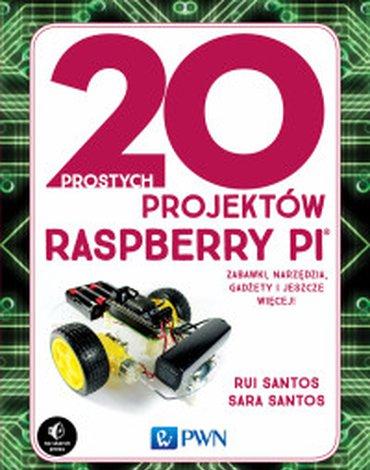 Wydawnictwo Naukowe PWN - 20 prostych projektów Raspberry Pi