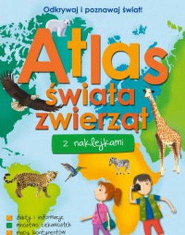 Wilga / GW Foksal - Odkrywaj i poznawaj świat! Atlas świata zwierząt z naklejkami