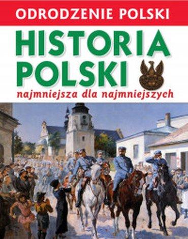 Bellona - Odrodzenie Polski. Historia Polski. Najmniejsza dla Najmniejszych