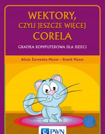 Wydawnictwo Naukowe PWN - Wektory, czyli jeszcze więcej Corela. Grafika komputerowa dla dzieci