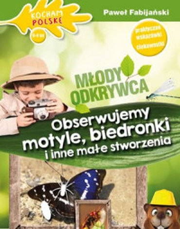Olesiejuk Sp. z o.o. - Młody odkrywca. Obserwujemy motyle, biedronki i inne małe stworzenia