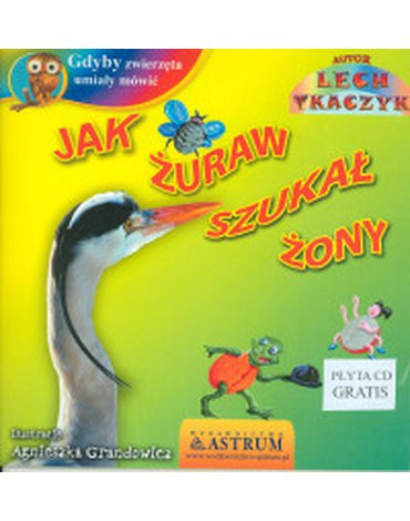 Astrum - Gdyby zwierzęta umiały mówić. Jak żuraw szukał żony z płytą CD gratis