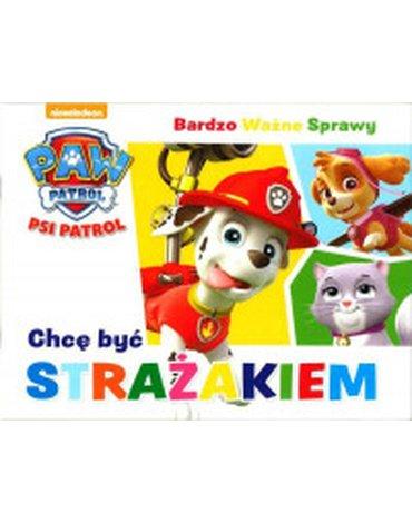 Media Service Zawada - Psi Patrol. Bardzo Ważne Sprawy. Chcę być strażakiem
