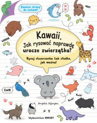 Arkady - Kawaii. Jak rysować naprawdę urocze zwierzątka? Rysuj stworzonka tak słodko, jak można!