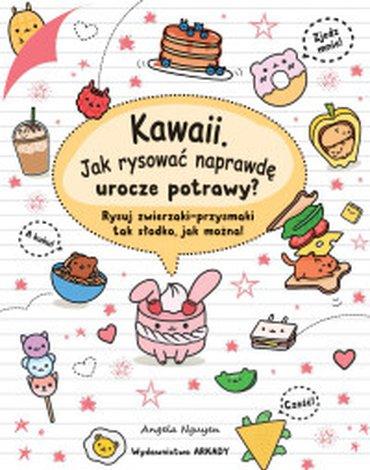 Arkady - Kawaii. Jak rysować naprawdę urocze potrawy?