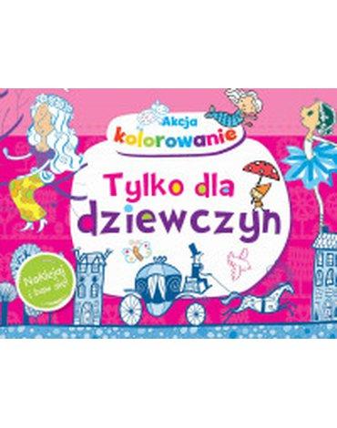 Olesiejuk Sp. z o.o. - Akcja kolorowanie! Tylko dla dziewczyn. Naklejaj i baw się!