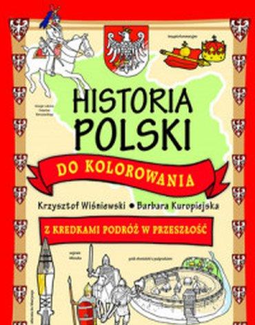 Olesiejuk Sp. z o.o. - Historia Polski do kolorowania. Z kredkami podróż w przeszłość