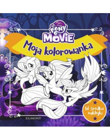 Egmont - My Little Pony The Movie. Moja kolorowanka