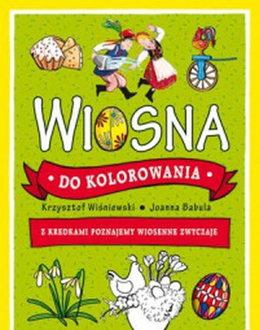 Olesiejuk Sp. z o.o. - Wiosna do kolorowania - z kredkami poznajemy wiosenne zwyczaje