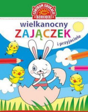 Centrum Edukacji Dziecięcej - Wielkanocny Zajączek i Przyjaciele. Obrazki do kolorowania