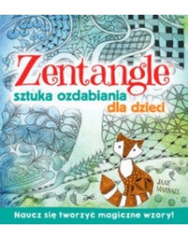 Wilga / GW Foksal - Zentangle. Sztuka ozdabiania dla dzieci