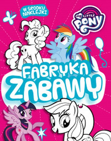 Egmont - Fabryka zabawy. My Little Pony