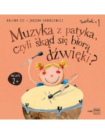 Polskie Wydawnictwo Muzyczne - Uwerturki. Część 1. Muzyka z patyka, czyli skąd się biorą dźwięki