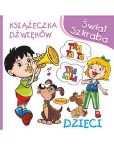 Pasja - Świat Szkraba. Książeczka dżwięków. Dzieci