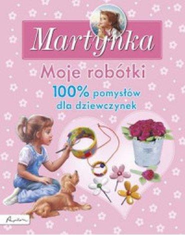 Papilon - Martynka. Moje robótki. 100% pomysłów dla dziewczynek