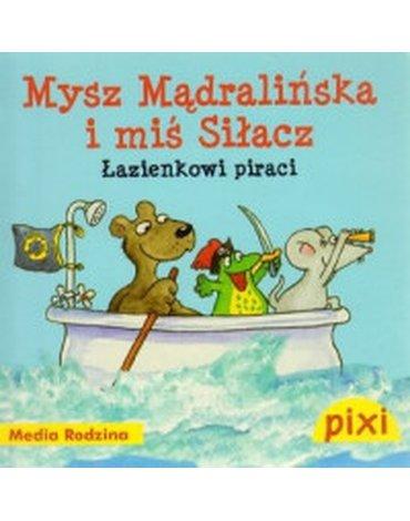 Media Rodzina - Pixi. Mysz Mądralińska i miś Siłacz. Łazienkowi piraci