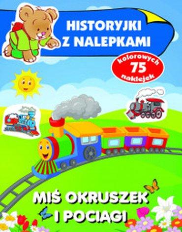 Olesiejuk Sp. z o.o. - Miś Okruszek i pociągi. Historyjki z nalepkami