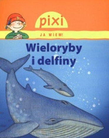 Media Rodzina - Wieloryby i delfiny. Pixi Ja wiem!
