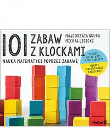 Helion - 101 zabaw z klockami. Nauka matematyki poprzez zabawę. Podręcznik dla rodziców i nauczycieli