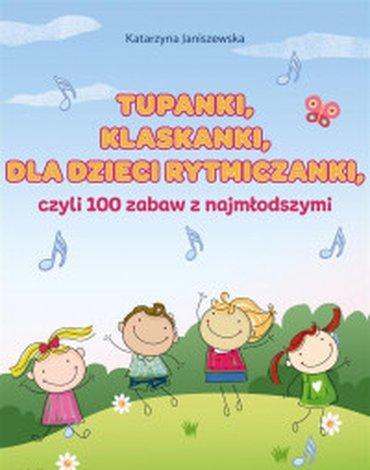 Harmonia - Tupanki, klaskanki, dla dzieci rytmiczanki... czyli 100 zabaw z najmłodszymi