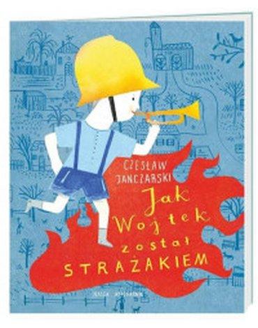 Nasza Księgarnia - Jak Wojtek został strażakiem