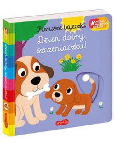 HarperCollins Polska - Akademia mądrego dziecka. Pierwsze bajeczki. Dzień dobry, szczeniaczku!