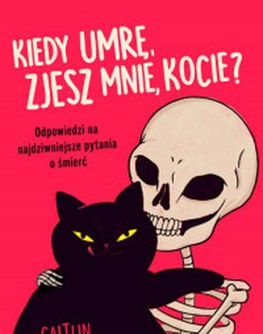 Otwarte - Kiedy umrę, zjesz mnie, kocie? Odpowiedzi na najdziwniejsze pytania o śmierć