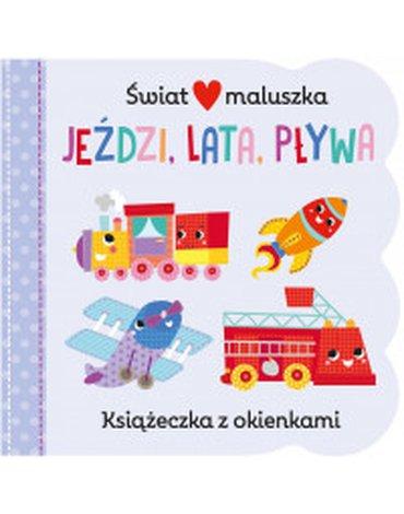 Olesiejuk Sp. z o.o. - Świat maluszka. Jeździ, lata, pływa. Książeczka z okienkami
