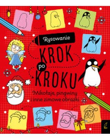 Wilga / GW Foksal - Rysowanie krok po kroku. Mikołaje, pingwiny i inne zimowe obrazki